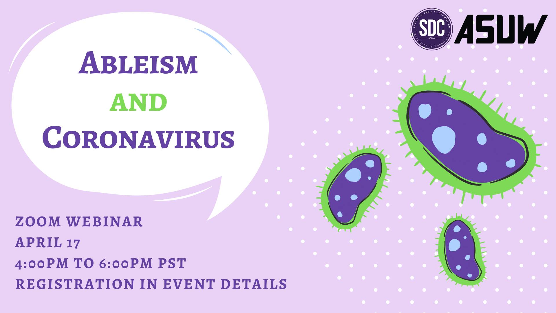 "Purple poster of the webinar; three purple and green illustrated viruses, and a speech bubble that has the title ""Ableism and Coronavirus"""