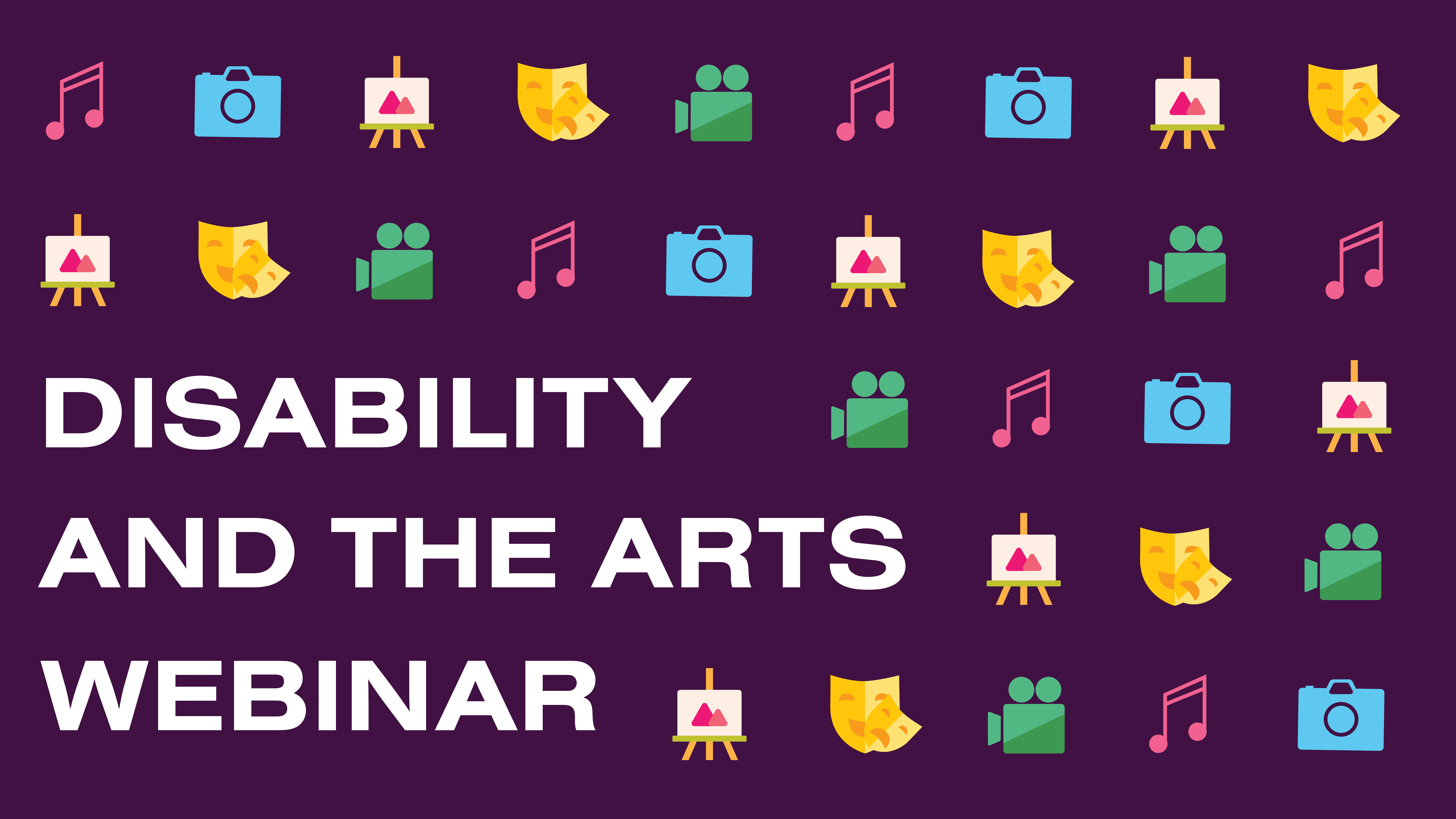 "Dark purple background with white text that reads ""DISABILITY AND THE ARTS WEBINAR"". Music note, camera, canvas easel, theater faces, and camcorder emojis layered around text."